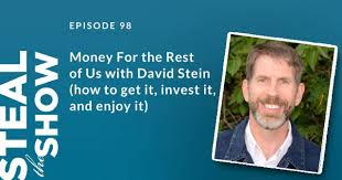 098 Money For the Rest of Us with David Stein (how to get it, invest it,  and enjoy it) – Steal the Show with Michael Port